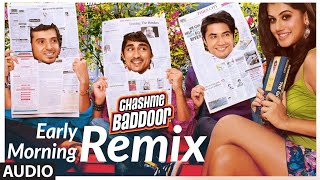 Early Morning - Remix Full Song (Audio) | Chashme Baddoor | Ali Zafar, Siddharth, Taapsee Pannu