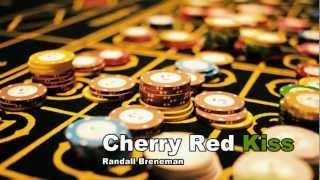 Cherry Red Kiss, Randall Breneman - (Cancion Premier Casino)