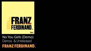 No You Girls (Demo) - Demos & Unreleased - Franz Ferdinand