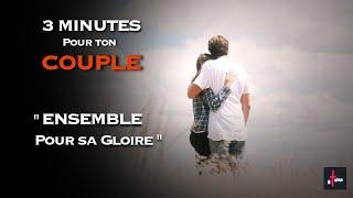 3 MINUTES POUR TON COUPLE - Ensemble pour sa gloire