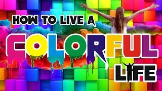 How to Live a Colorful Life