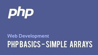 Web Development : PHP Basics - Simple Arrays