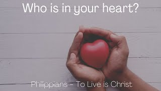 Who is in your heart? Philippians 1:7-8