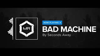Seconds Away - Bad Machine [HD]