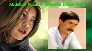 Abdullah Papur - Boynunu Büken Gelin