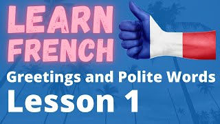 Learn French Lesson 1 - Greetings And Polite Words (Part 1)