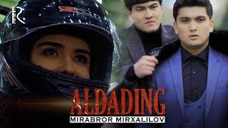 Mirabror Mirxalilov - Aldading | Мираброр Мирхалилов - Алдадинг