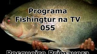 Programa Fishingtur na TV 055 - Pesqueiro Primavera