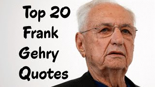 Top 20 Frank Gehry Quotes -  The Canadian-born American architect