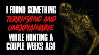 """""""I Found Something Terrifying And Unexplainable While Hunting A Couple Weeks Ago"""" Creepypasta"""