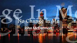 John McDermott - No Change In Me