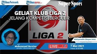 SUPER SPORT: Geliat Klub Liga 2 Jelang Kompetisi Bergulir