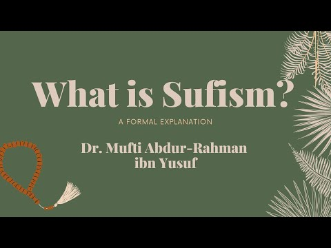 What is Sufism? A Formal Explanation Part 5: The Struggle before the Elevation | Mufti Abdur-Rahman
