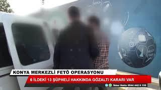 Konya merkezli 6 ilde ByLock operasyonu: 13 gözaltı kararı