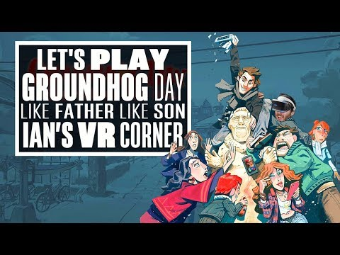 Groundhog Day: Like Father Like Son Gameplay Is Charming AND Cheeky! – (Groundhog Day VR gameplay)