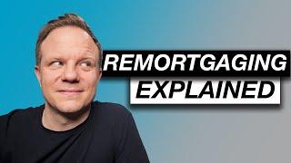 remortgage explained uk