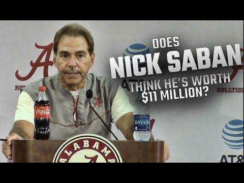 Does Nick Saban think he's worth the high salary?