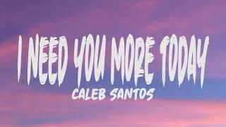 Caleb Santos - I Need You More Today (Lyrics)