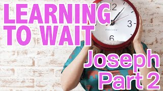Learning to Wait || Connect Kids || Joseph's Story Part 2