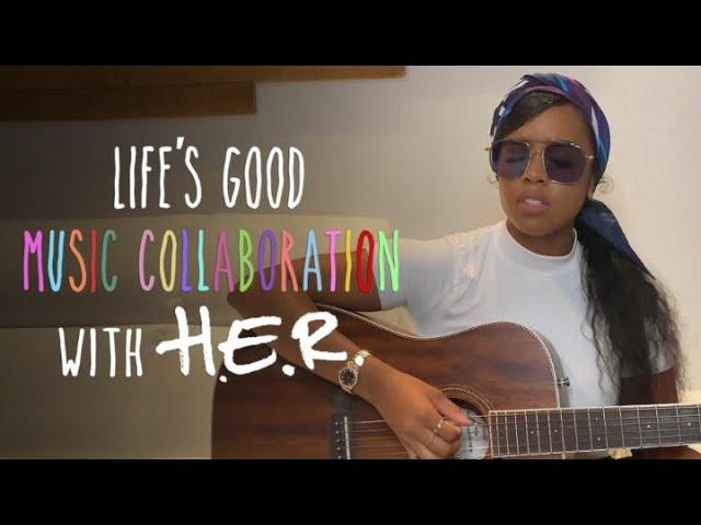 Life's Good Colaboración Musical con H.E.R. | LG