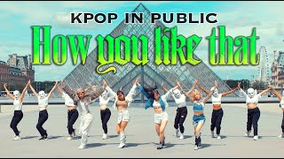 [KPOP IN PUBLIC PARIS] BLACKPINK - 'How You Like That' Dance Cover