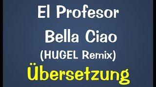 El Profesor   Bella Ciao (HUGEL Remix) Deutsche Übersetzung