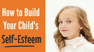 How to Build your Child's Self-Esteem | Raise a Confident Child