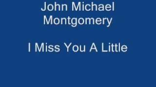 John Michael Montgomery - I miss You A Little