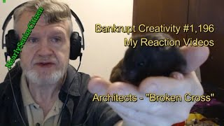 "Architects - ""Broken Cross"" : Bankrupt Creativity #1,196 My Reaction Videos"