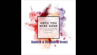 The Chainsmokers & Tritonal ft. Emily Warren - Until you Were Gone (BanneD & FireBulletz Remix)