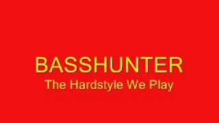 Basshunter   The Hardstyle We Play