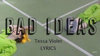 Bad Ideas | Tessa Violet | LYRICS