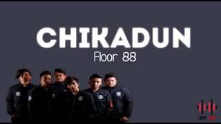 Floor 88 - Chikadun (Lirik)