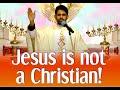 Fr Antony Parankimalil VC - Jesus is not a Christian!
