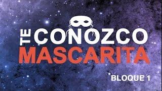 Te Conozco Mascarita - Bloque 1