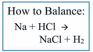 How To Balance Na + HCl = NaCl + H2 (Sodium Metal + Hydrochloric Acid)