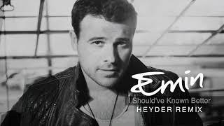 EMIN - I Should