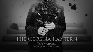 Video THE CORONA LANTERN - Tam Nahoru (Up the Last Hill - czech versio