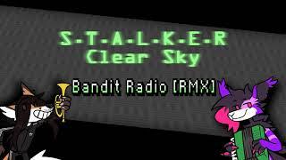 [Remix] S.T.A.L.K.E.R Clear Sky - Bandit Radio