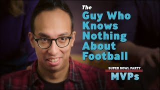 The Guy Who Knows Nothing About Football | Super Bowl Party MVPs