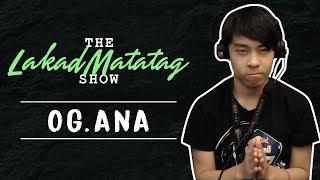 The Lakad Matatag Show: OG.Ana