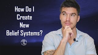 How Do I Create New Belief Systems?