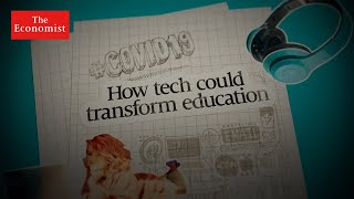 Covid-19: how tech will transform your kids' education | The Economist
