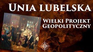 Unia lubelska – wielki projekt geopolityczny