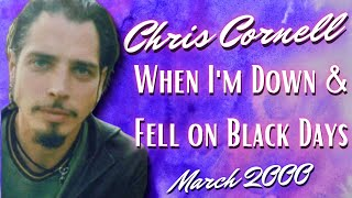 Chris Cornell - When I'm Down & Fell on Black Days (March 2000)