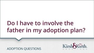 Adoption Questions: Do I have to involve the father in my adoption plan?