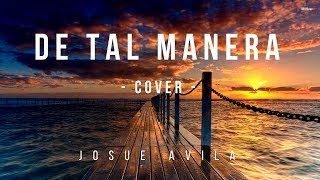 De Tal Manera (Abel Zavala) cover by Josue Avila