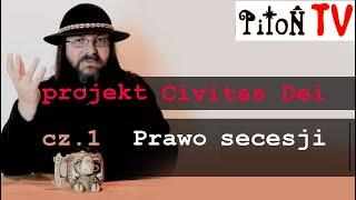Piton.TV – Projekt Civitas Dei cz.1 Prawo secesji