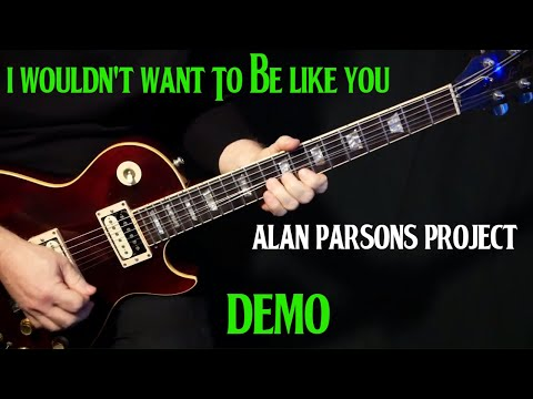 "how to play ""I  Wouldn't Want To Be Like You"" on guitar by the Alan Parsons Project 