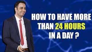 How to have more than 24 hours in a day?